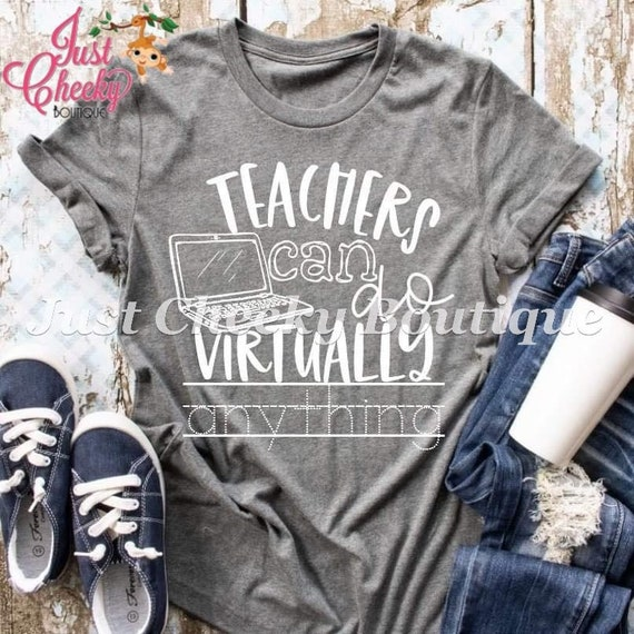 Teachers Can Do Virtually Anything Screen Print Shirt - Distance Learning Shirt - Virtual Learning Shirt- Teacher Shirt - Mobile Teaching