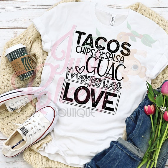 Tacos Chips Salsa Guac Margaritas Love Shirt-Mom Shirt-Funny Shirt-Sarcastic Shirt-Cinco de Mayo Shirt-Taco Love Shirt-Mexican Food Love