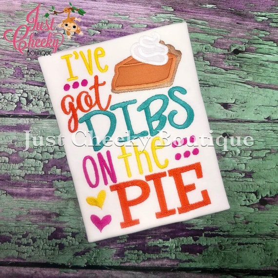 I've Got Dibs on the Pie Embroidered Thanksgiving Shirt - Girls Thanksgiving Shirt - Fall Shirt - Turkey Day Shirt