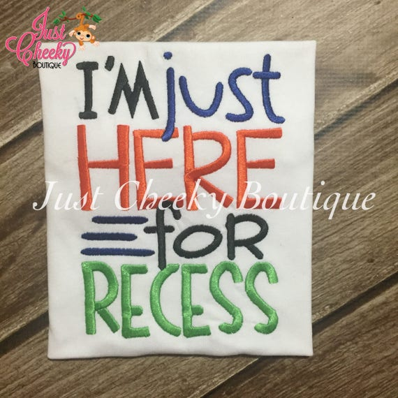 I'm Just Here for Recess Embroidered Shirt -Back to School Shirt-First Day of School Shirt-Kindergarten 1st Grade 2nd Grade-Graduation Shirt