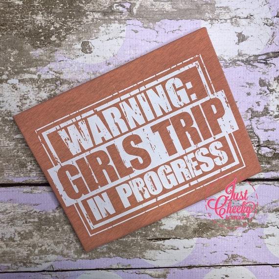 Warning: Girls Trip In Progress Shirt - Bachelorette Party Shirt - Girls Night Out Shirt - Moms Night Out - Moms Trip