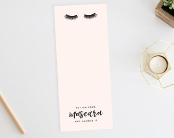 Put On Your Mascara and Handle It. Notepad. Funny Notepad. Mascara. Beauty. Eyelashes. Girl Boss. Feminine Office. Makeup. Handle It.
