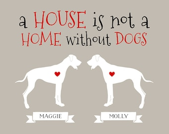 A House is Not a Home Without Dogs - Dog Art, Weimaraner, Uncropped or Cropped Great Dane, Modern Dog Art, 2 Two Dogs Breed