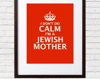 Keep Calm, Mother's Day gift, Jewish Humor, Challah, Jewish Mom Judaism, Judaica, I don't do calm, Instant Digital Download, Printable