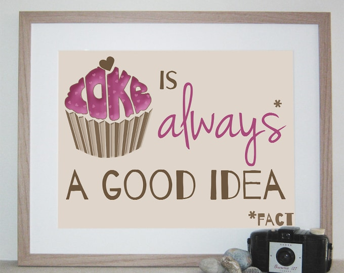 Cake is Always A Good Idea Print