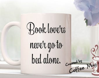 Book lovers never go to bed alone, Gift for Book Lover, Book Lover Gift, Book Lover Mug, Gift for Reader, Coffee mug, Mother's Day Gift