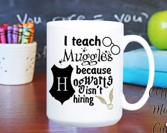 I teach mug, because Hogwarts isn't hiring, teacher gifts, Personalize with teacher's name, gift, coffee mug, Mugs with sayings,  15oz mug