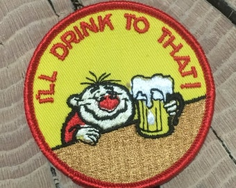 I'll Drink to That! Vintage Souvenir/Novelty Patch