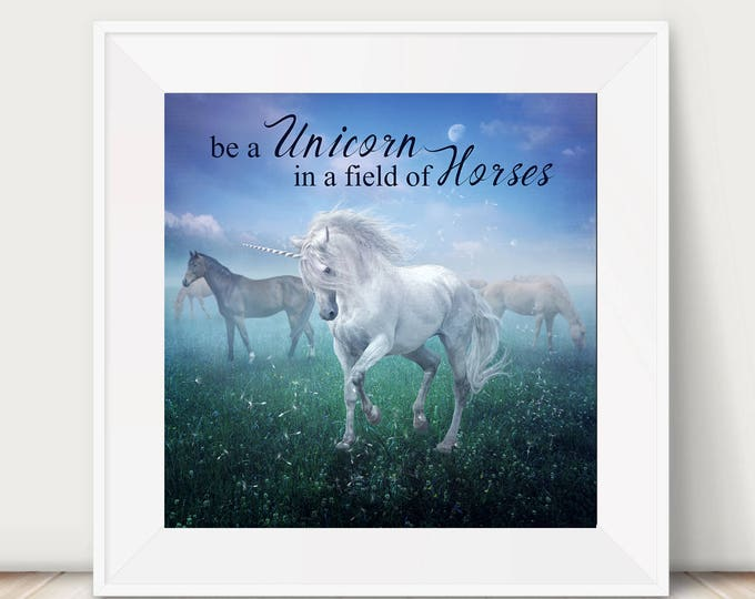 """Unicorn art inspiring quote print  """"Be a Unicorn in a field of horse"""""""