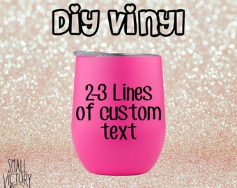 Custom Text, Personalized Vinyl Decal, DIY Vinyl Stickers, Diy Wine Glass Decals, Custom Vinyl, Vinyl Stickers, Wine Glass Decal