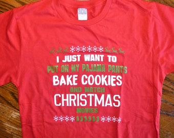 I just want to put on my pajama pants, bake cookies and watch Christmas movies t-shirt