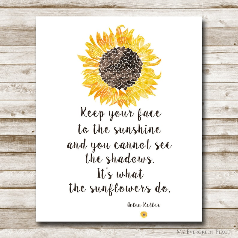 graphic regarding Sunflower Printable called Sunflower Printable Helen Keller Quotation 5x7 8x10 11x14 16x20 Continue to keep Your Confront Toward The Sunlight Print Sunflower Inspirational Quotation Picture Prop