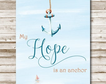 My Hope Is An Anchor Printable Calligraphy Inspirational Print 5x7 8x10 11x14 Watercolor Nautical Art Inspirational Quote Photo Prop
