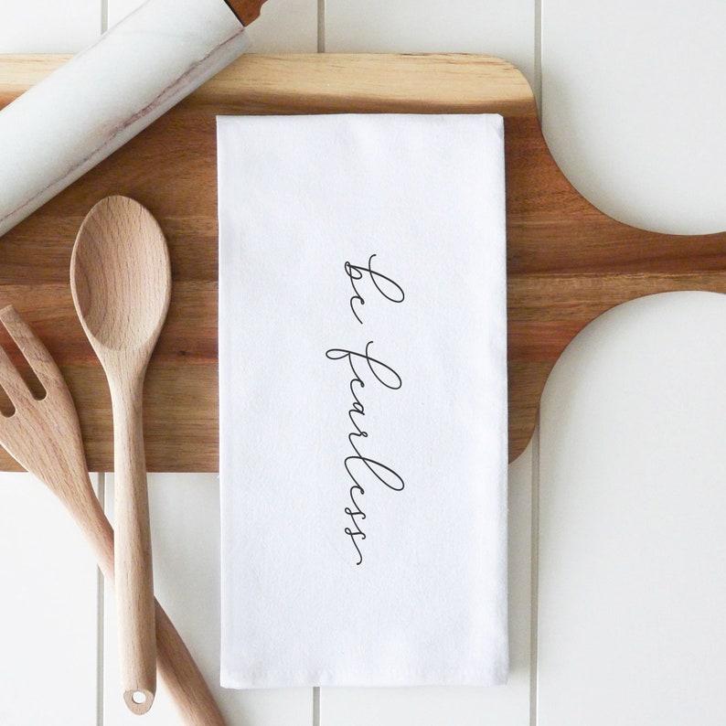 Be Fearless Tea Towel Wedding Favor Dish Towel Housewarming Gift Kitchen Towel Flour Sack Towel Kitchen Decor Wedding Gift