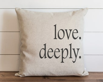 Love. Deeply. 20 x 20 Pillow Cover // Everyday // Love // Throw Pillow // Gift // Accent Pillow // Cushion Cover