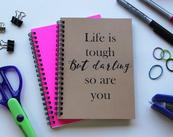 Life is tough, but darling so are you -  5 x 7 journal