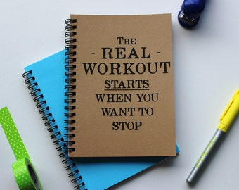 The Real Workout starts when you want to stop -  5 x 7 journal