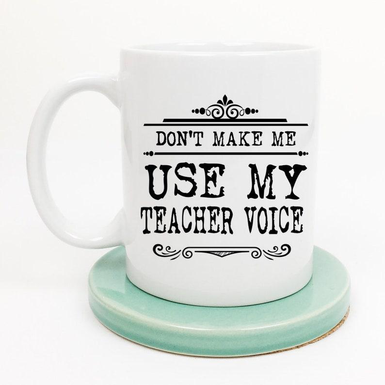 Don't Make Me Use My Teacher Voice Mug image 0