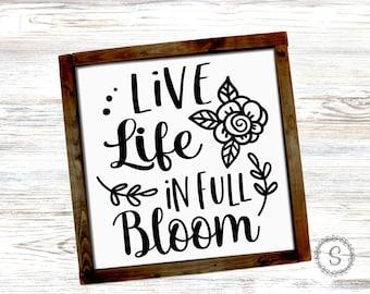 Live Life in Full Bloom, Spring & Summer SVG, Farmhouse SVG,