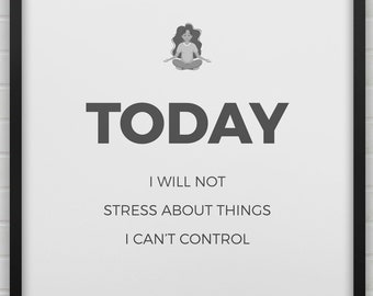 Today I will not stress about things I can't control - affirmation wall art | Stress free quote | Keep calm | Motivational Print