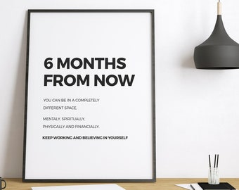 6 months from now you can completely change your life | motivational poster | believe in yourself quote | keep working