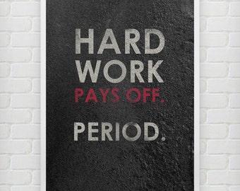 Hard Work Pays Off Period. - Motivational print
