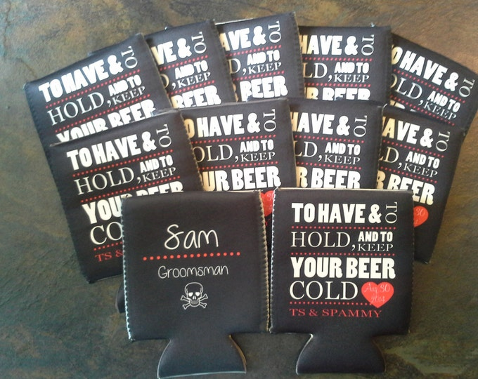 To Have And To Hold Can Coolers- Personalized Coolers, Wedding Coolers, Bachelorette Coolers, Bachelor Coolers, Wedding Favors -Any Occasion