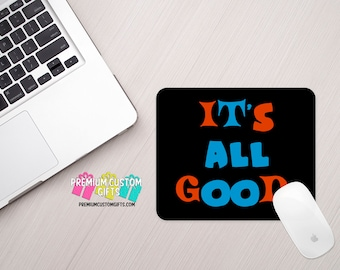 Its All Good Mouse Pad - Custom Mouse Pad - Personalized Mouse Pad - Office Supplies - Desk Accessories - Home Office -  Computer Desk