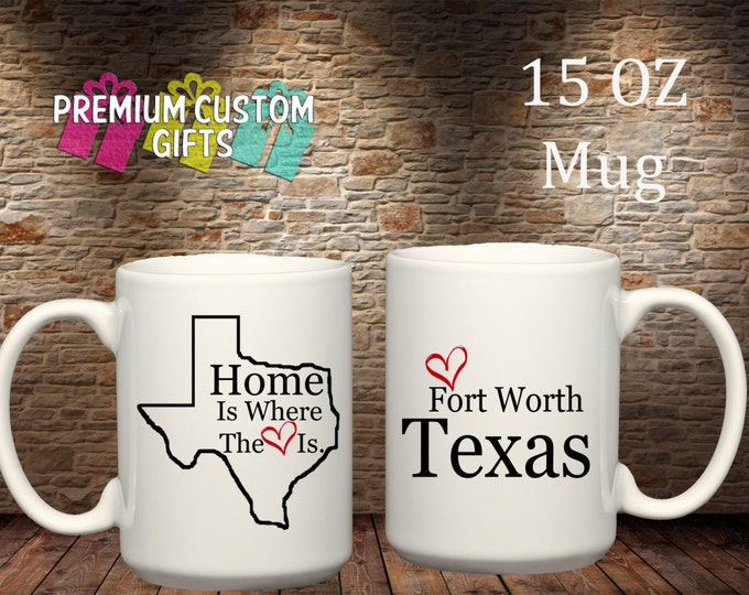 Home is where the heart is 15 Oz Ceramic Mug - Fort Worth Texas Design#CM102