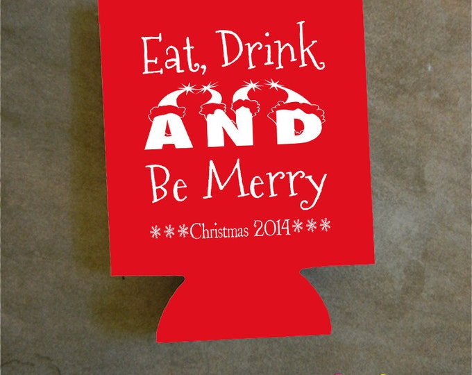 Christmas Can Coolers - Christmas Party Favor - Christmas Party - Holiday Beer Can Cooler - Eat, Drink, and Be Merry Design #K100