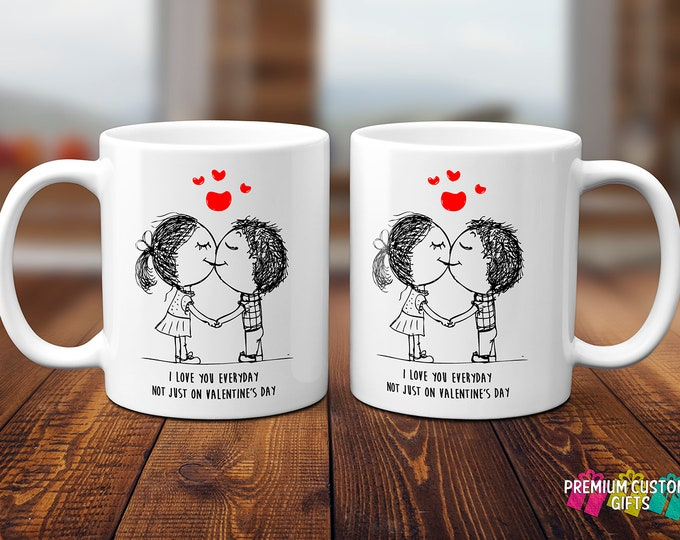 I Love You Everyday Not Just On Valentine's Day - 11 0z Ceramic Mug - Valentine's Gift - 2 Sided Mug - Gift For Her