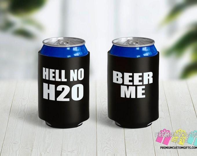 Hell No H2O Can Coolers - Personalized Can Coolies - Custom Beer Can Coolers - Beer Me Can Cooler - Save Water Drink Beer - Gift For Him