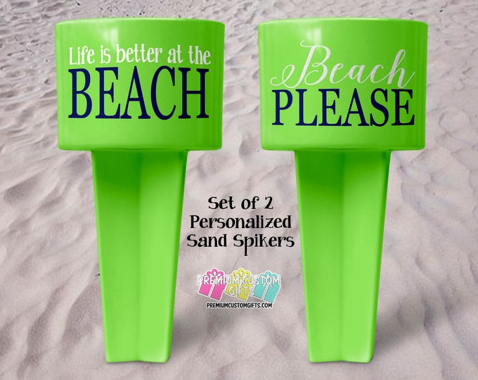 Set of 2 Sandspikers - Beach Please Sand Spiker - Beach Cup Holder - Monogrammed Beach Cup - Sand Spike - Life Is Better At The Beach Spike