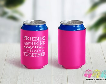 Friends Who Drink Together Stay Together Can Coolers - Birthday Party Can Coolers - Personalized Can Coolies - Monogrammed Can Coolers