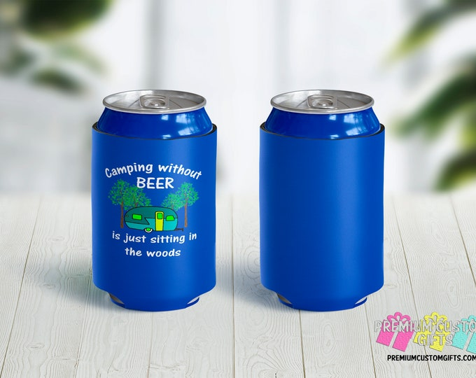 Camping Without Beer Can Coolers - Personalized Can Coolies - Custom Beer Can Coolers - Camping Without Beer is Just Sitting In The Woods