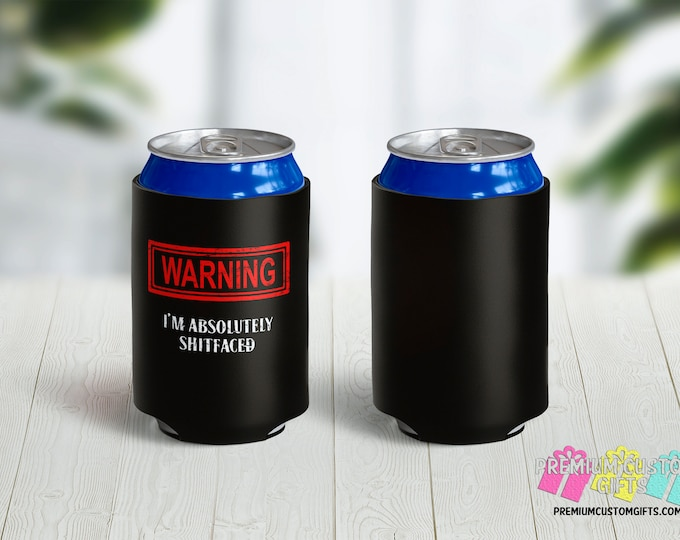 Warning I'm Absolutely Shitfaced Custom Can Coolers - Personalized Can Coolies - Beer Can Coolers - Custom Can Coolies - Funny Can Coolers