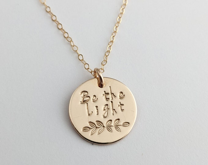 Be the Light, Inspirational Gift, Gift for Her, Gold Filled, Sterling Silver, Quote Necklace