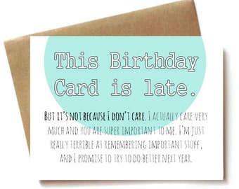belated birthday card, late birthday card, not because I don't care