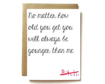 Funny Friend Birthday Card Or Sister Younger No Matter How Old You Getbitch