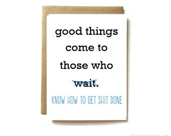 funny grad card, congratulations card, graduation card, promotion, new job. Good things come to those who wait