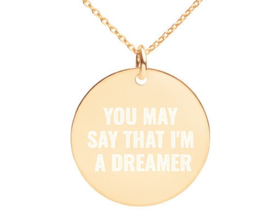 You May Say That I'm A Dreamer Engraved  Necklace