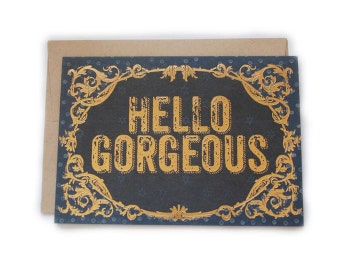 Hello Gorgeous 5 x 7 Greeting Card with gold pressed accents