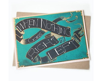 When Nothing Goes Right, Go Left , 5x7 greeting card