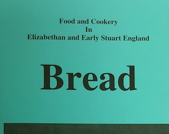 Stuart Press Living History Series: Food and Cookery in Elizabethan and Early Stuart England - Bread - Volume 50