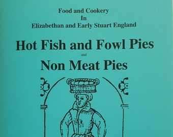Stuart Press Living History Series:  Hot Fish and Fowl Pies & Non Meat Pies - Volume 53
