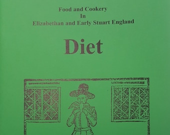 Stuart Press Living History Series: Diet - Food and Cookery in Elizabethan and Early Stuart England - Volume 45