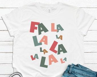 Fa La La La La  Shirt, Christmas Shirt, Holiday Shirt, Fun Christmas Shirt, Women's Holiday Shirt, Unisex Holiday Shirt, Christmas Tee