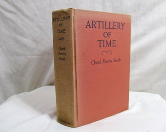 Artillery Of Time, Chard Powers SMITH, Charles Scribner's Sons 1939, Hardcover Book, First Edition Novel Americana Yankee Family Drama