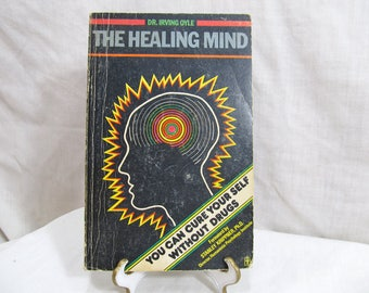 The Healing Mind: You Can Cure Your Self Without Drugs, Irving Oyle, Celestial Arts Berkeley, California 1975 Soft Cover First Edition Book