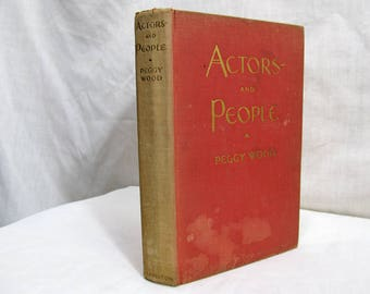 Actors and People: Both Sides of the Footlights by Peggy Wood, D. Appleton, New York 1930 Hardcover Antique Book